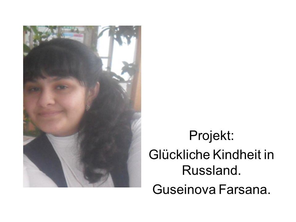 Projekt: Glückliche Kindheit in Russland. Guseinova Farsana.