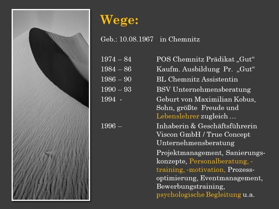 """Wege: Geb.: 10.08.1967 in Chemnitz 1974 – 84 POS Chemnitz Prädikat """"Gut"""" 1984 – 86 Kaufm. Ausbildung Pr. """"Gut"""" 1986 – 90 BL Chemnitz Assistentin 1990"""