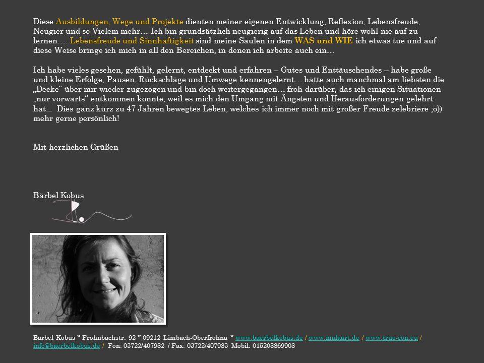 Bärbel Kobus * Frohnbachstr. 92 * 09212 Limbach-Oberfrohna * www.baerbelkobus.de / www.malaart.de / www.true-con.eu / info@baerbelkobus.de / Fon: 0372