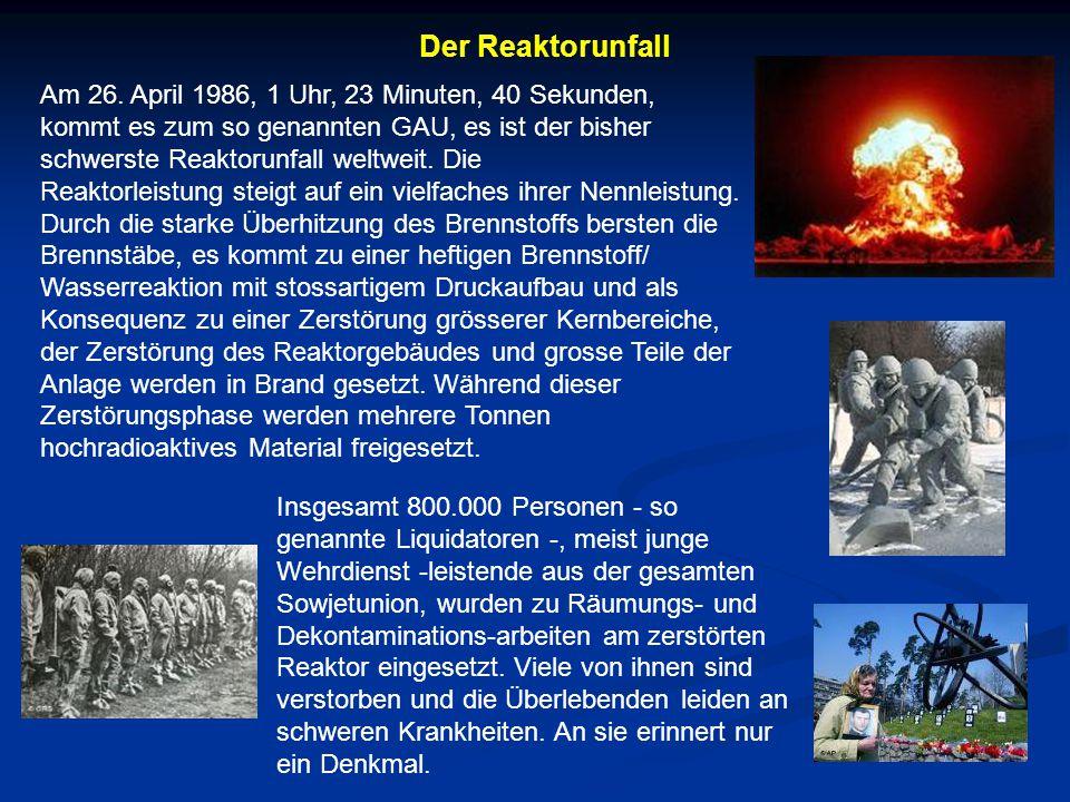 Der Reaktorunfall Insgesamt 800.000 Personen - so genannte Liquidatoren -, meist junge Wehrdienst -leistende aus der gesamten Sowjetunion, wurden zu R