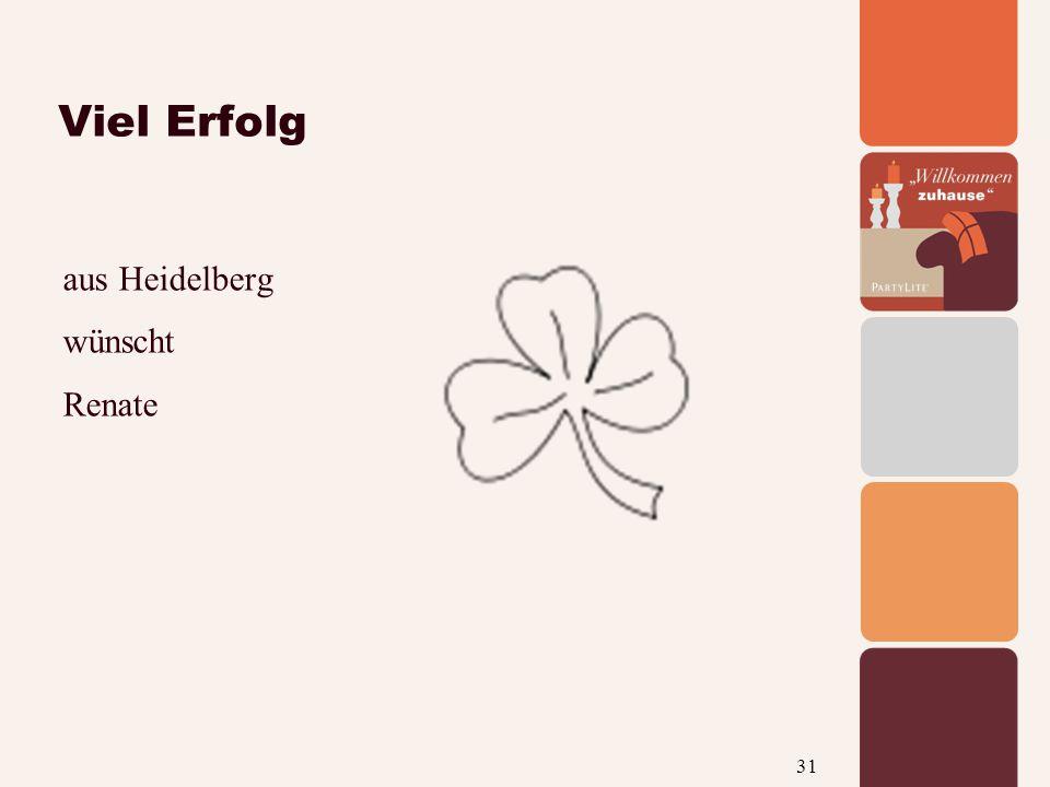 31 Viel Erfolg aus Heidelberg wünscht Renate