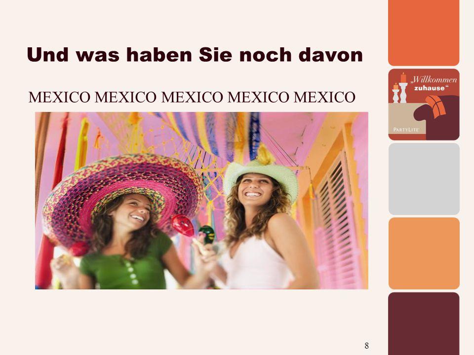 8 Und was haben Sie noch davon MEXICO MEXICO MEXICO MEXICO MEXICO