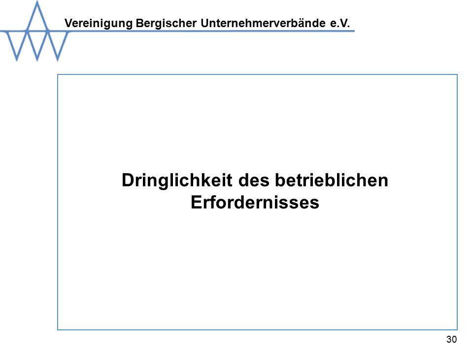 Vereinigung Bergischer Unternehmerverbände e.V. 30 Dringlichkeit des betrieblichen Erfordernisses