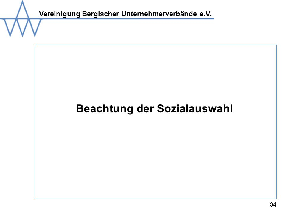 Vereinigung Bergischer Unternehmerverbände e.V. 34 Beachtung der Sozialauswahl