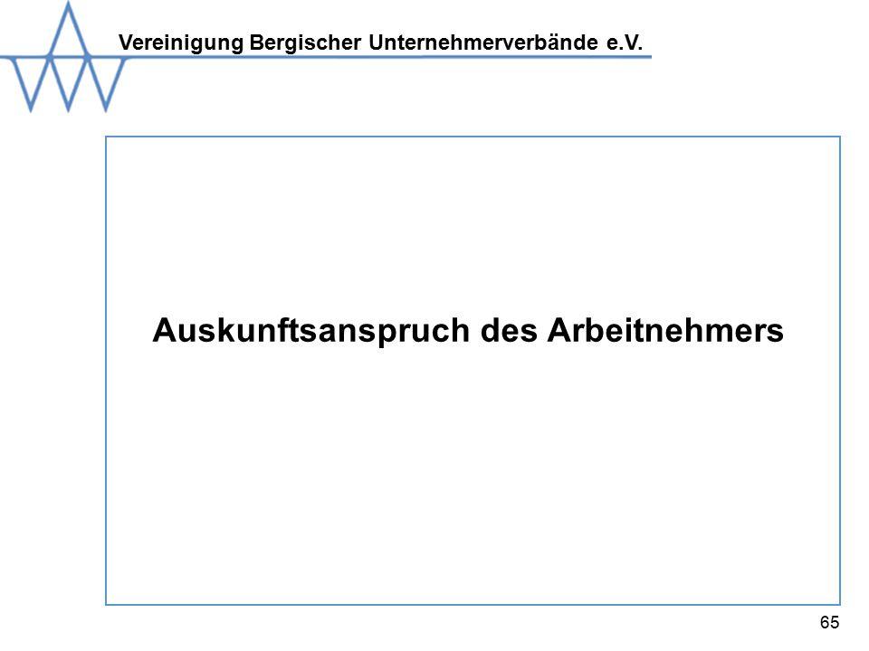 Vereinigung Bergischer Unternehmerverbände e.V. 65 Auskunftsanspruch des Arbeitnehmers