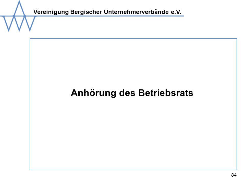 Vereinigung Bergischer Unternehmerverbände e.V. 84 Anhörung des Betriebsrats