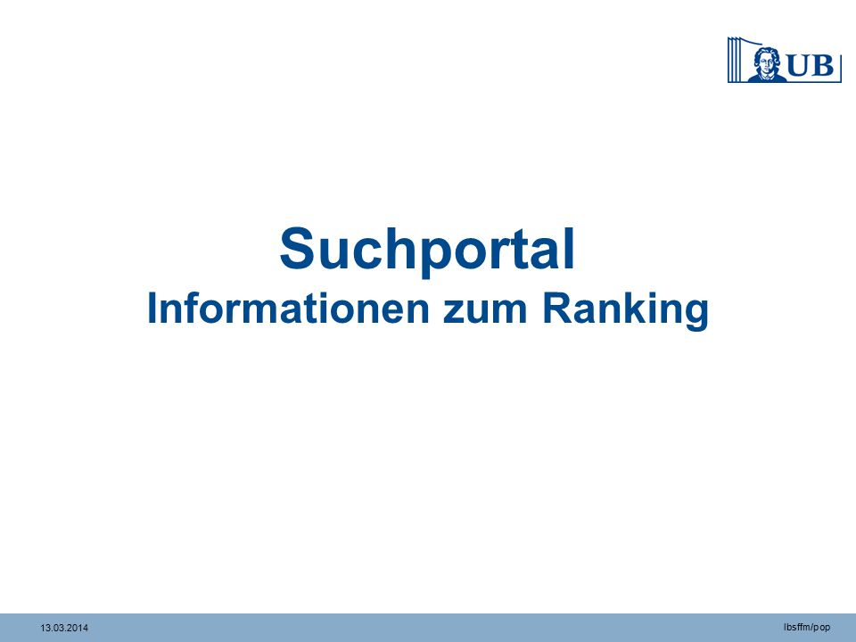 13.03.2014 lbsffm/pop Suchportal Informationen zum Ranking