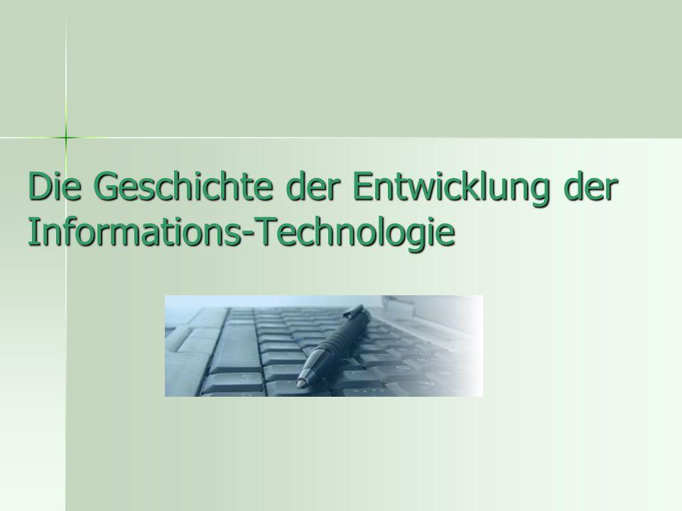 Die Geschichte der Entwicklung der Informations-Technologie