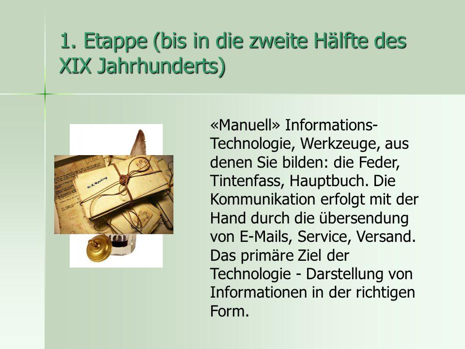 1. Etappe (bis in die zweite Hälfte des XIX Jahrhunderts) «Manuell» Informations- Technologie, Werkzeuge, aus denen Sie bilden: die Feder, Tintenfass,