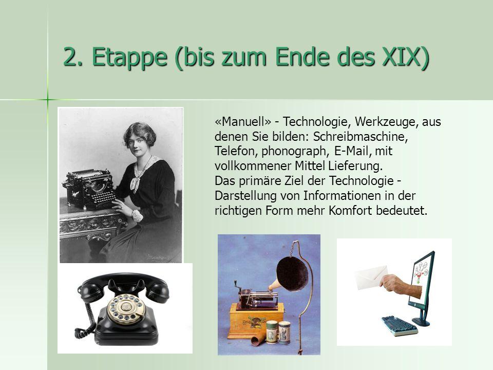 2. Etappe (bis zum Ende des XIX) «Manuell» - Technologie, Werkzeuge, aus denen Sie bilden: Schreibmaschine, Telefon, phonograph, E-Mail, mit vollkomme