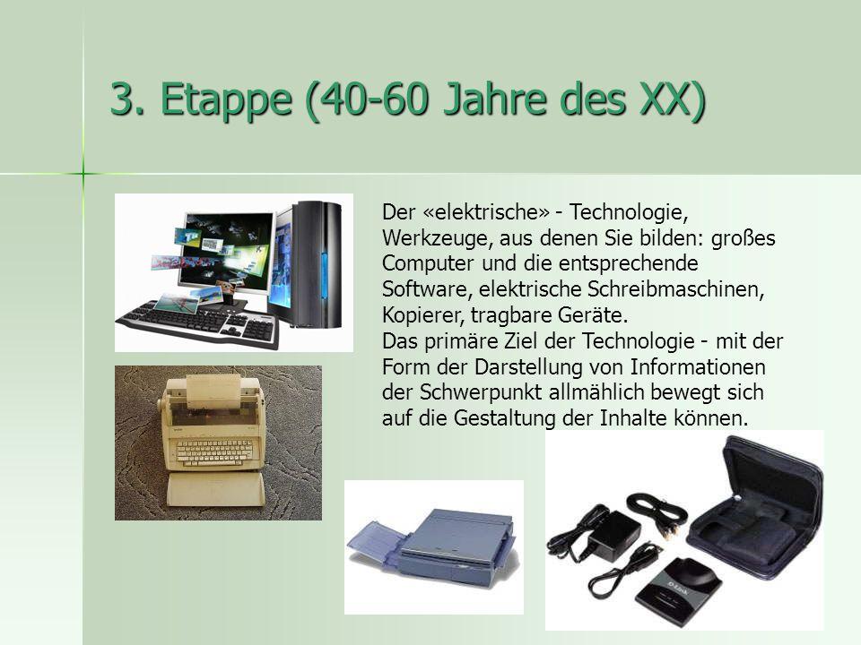 3. Etappe (40-60 Jahre des XX) Der «elektrische» - Technologie, Werkzeuge, aus denen Sie bilden: großes Computer und die entsprechende Software, elekt