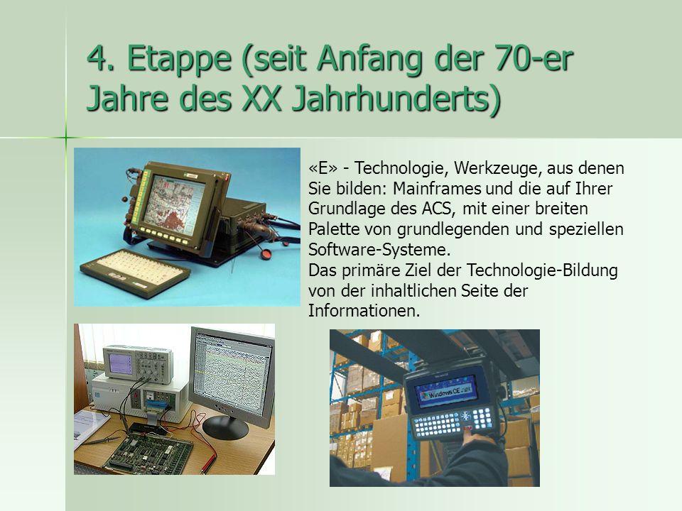 4. Etappe (seit Anfang der 70-er Jahre des XX Jahrhunderts) «E» - Technologie, Werkzeuge, aus denen Sie bilden: Mainframes und die auf Ihrer Grundlage