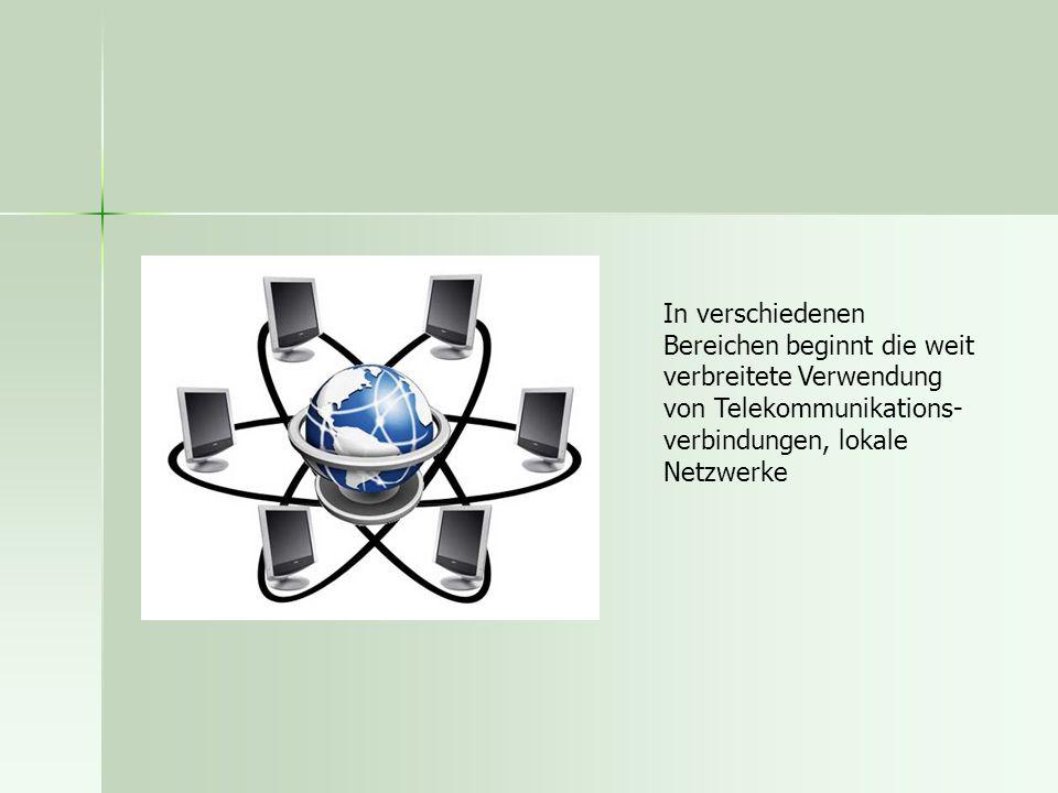 In verschiedenen Bereichen beginnt die weit verbreitete Verwendung von Telekommunikations- verbindungen, lokale Netzwerke