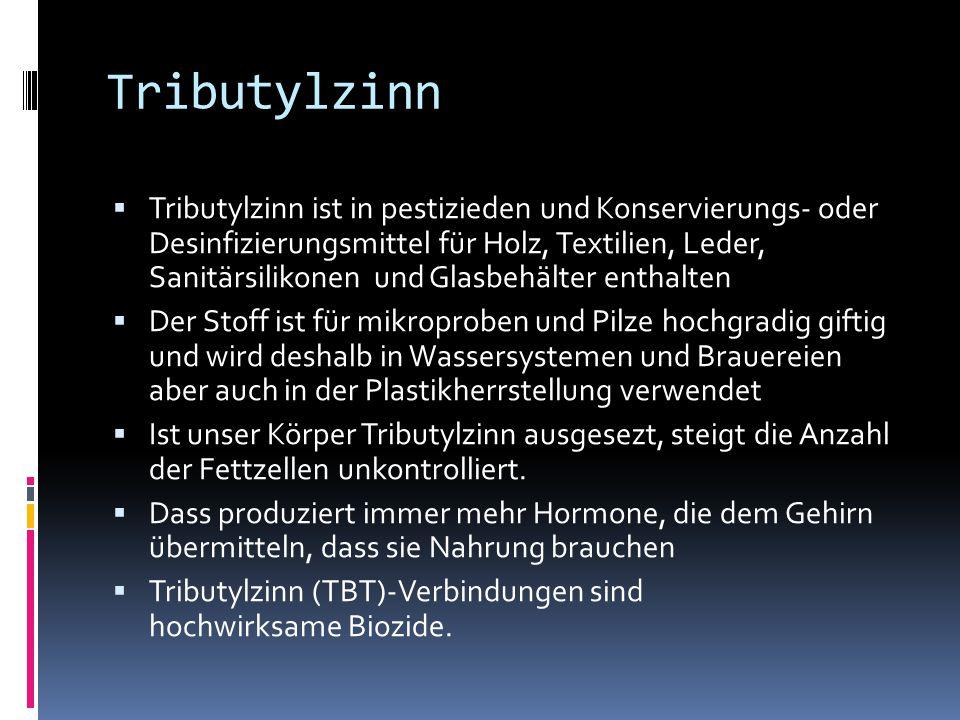 Tributylzinn  Tributylzinn ist in pestizieden und Konservierungs- oder Desinfizierungsmittel für Holz, Textilien, Leder, Sanitärsilikonen und Glasbeh
