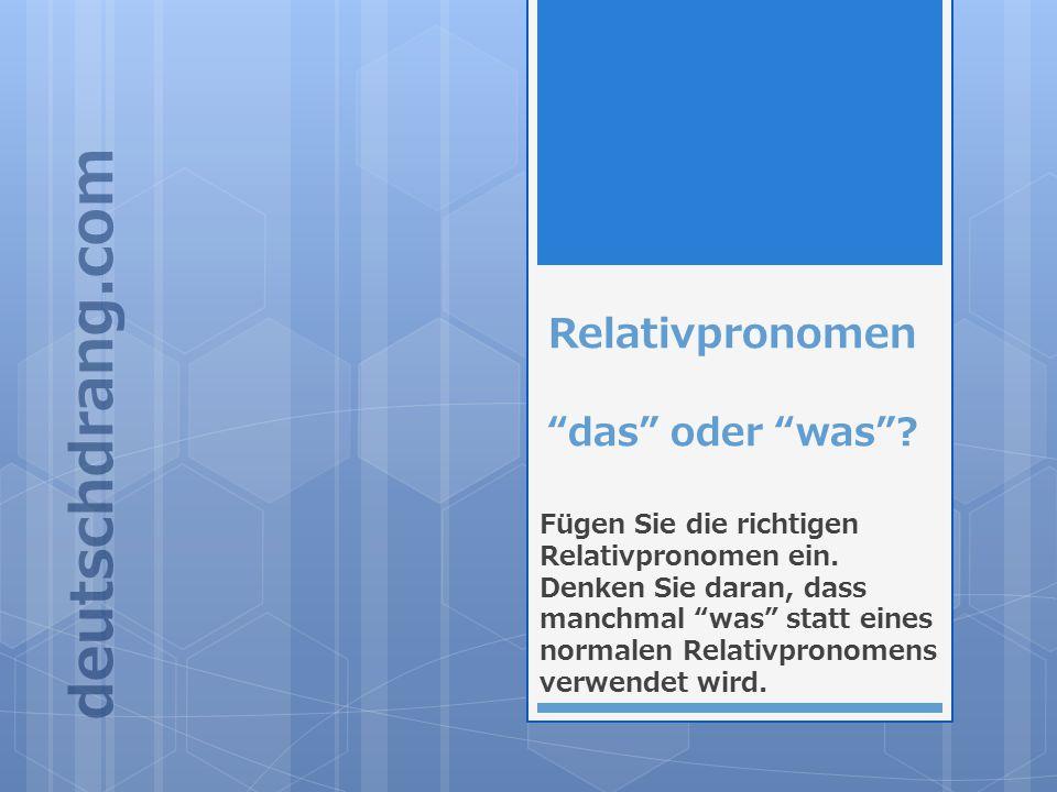 Beispiele für den Gebrauch von was statt Relativpronomen Nach Demonstrativpronomen: Das, was er gesagt hat, war falsch.