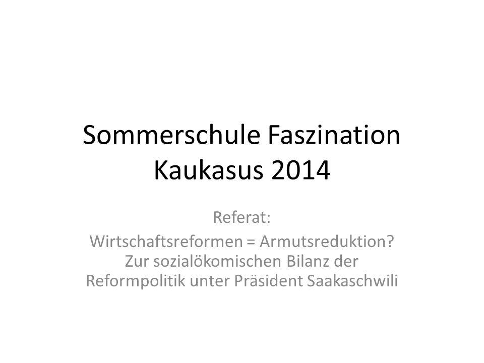 Sommerschule Faszination Kaukasus 2014 Referat: Wirtschaftsreformen = Armutsreduktion? Zur sozialökomischen Bilanz der Reformpolitik unter Präsident S