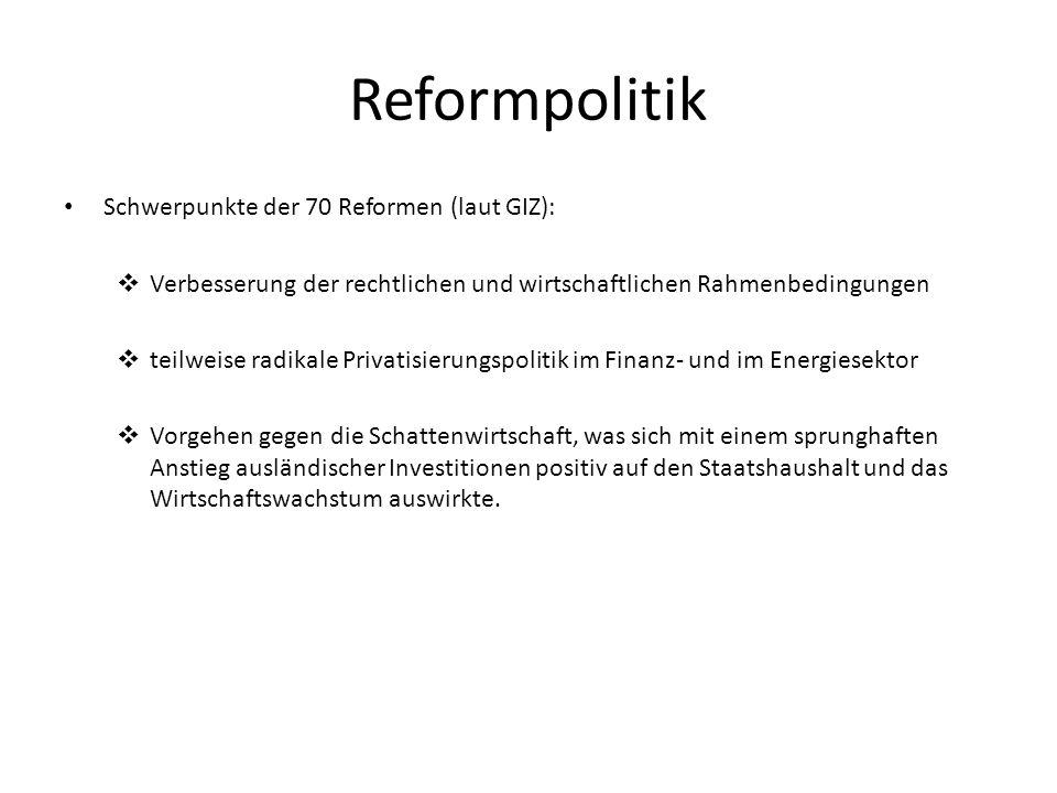 Reformpolitik Schwerpunkte der 70 Reformen (laut GIZ):  Verbesserung der rechtlichen und wirtschaftlichen Rahmenbedingungen  teilweise radikale Priv