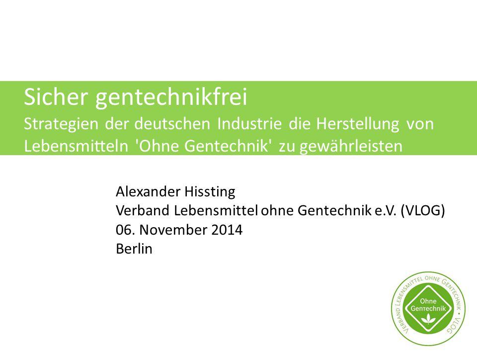 Sicher gentechnikfrei Strategien der deutschen Industrie die Herstellung von Lebensmitteln 'Ohne Gentechnik' zu gewährleisten Alexander Hissting Verba