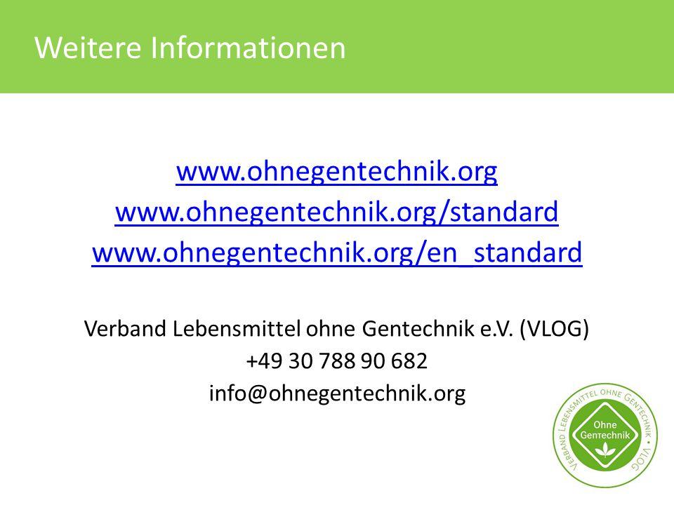 Weitere Informationen www.ohnegentechnik.org www.ohnegentechnik.org/standard www.ohnegentechnik.org/en_standard Verband Lebensmittel ohne Gentechnik e