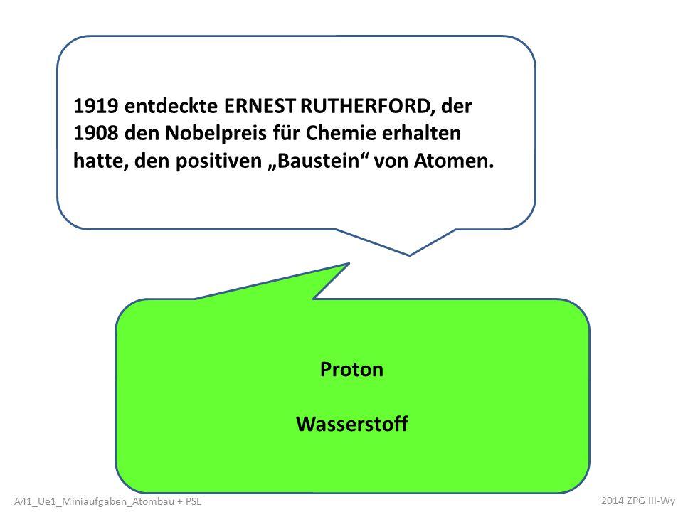 """1919 entdeckte ERNEST RUTHERFORD, der 1908 den Nobelpreis für Chemie erhalten hatte, den positiven """"Baustein"""" von Atomen. Proton Wasserstoff 2014 ZPG"""