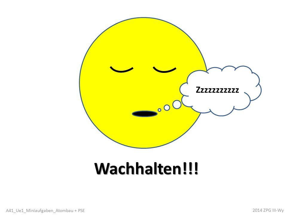 Wachhalten!!! Zzzzzzzzzzz 2014 ZPG III-Wy A41_Ue1_Miniaufgaben_Atombau + PSE