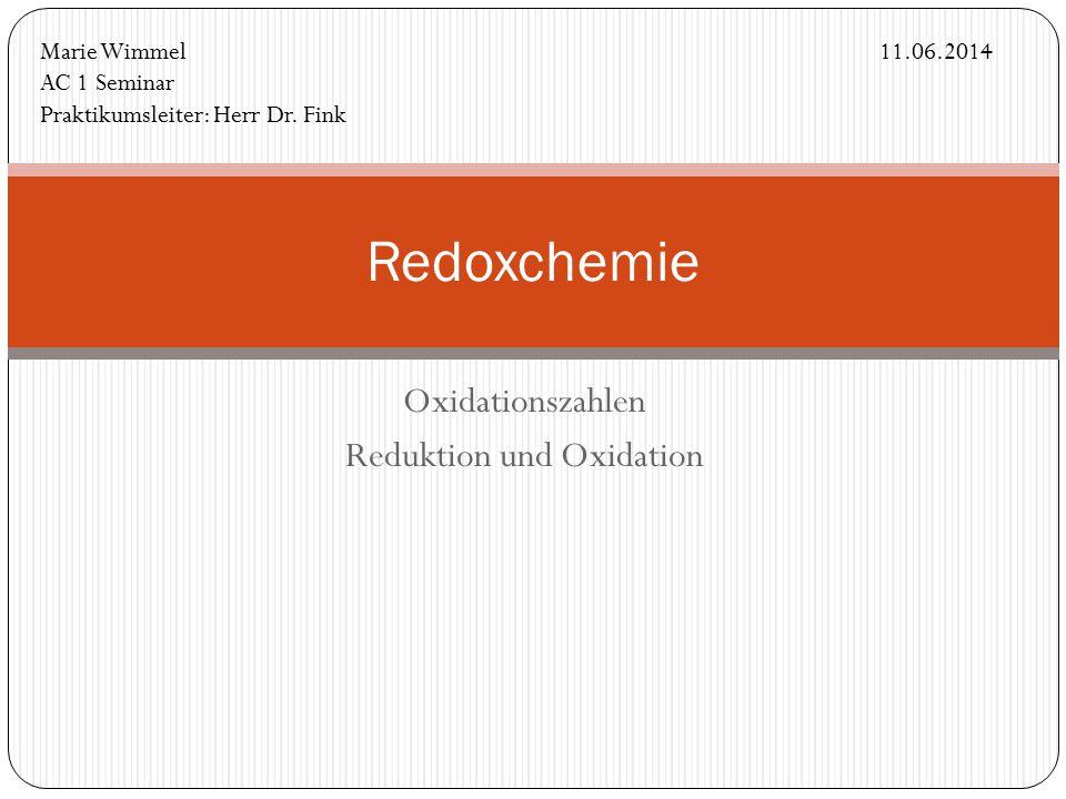 Oxidationszahlen Reduktion und Oxidation Redoxchemie Marie Wimmel AC 1 Seminar Praktikumsleiter: Herr Dr.