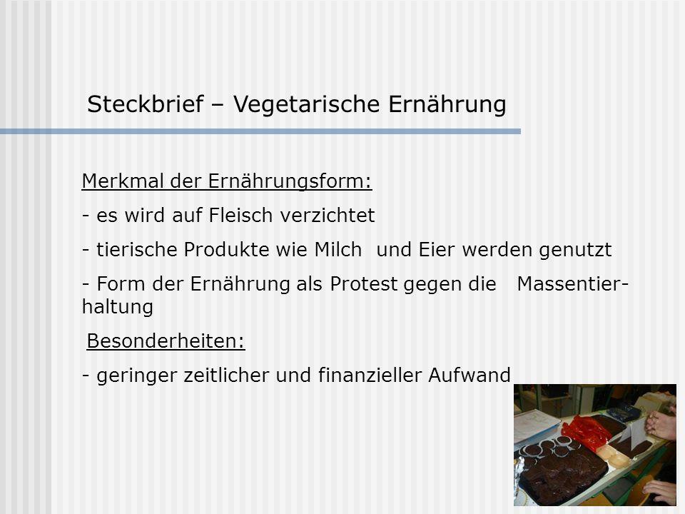 Steckbrief – Vegetarische Ernährung Merkmal der Ernährungsform: - es wird auf Fleisch verzichtet - tierische Produkte wie Milch und Eier werden genutz