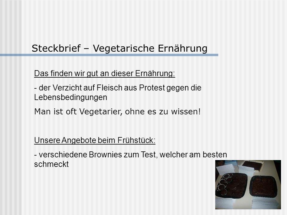 Steckbrief – Vegetarische Ernährung Das finden wir gut an dieser Ernährung: - der Verzicht auf Fleisch aus Protest gegen die Lebensbedingungen Man ist