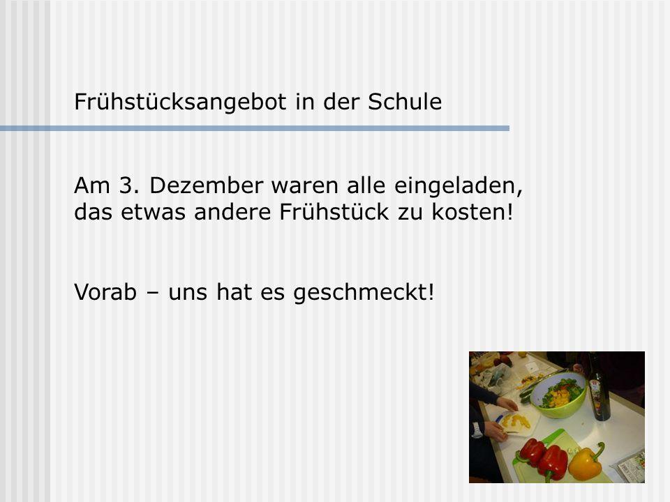 Frühstücksangebot in der Schule Am 3. Dezember waren alle eingeladen, das etwas andere Frühstück zu kosten! Vorab – uns hat es geschmeckt!