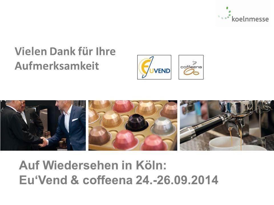 Auf Wiedersehen in Köln: Eu'Vend & coffeena 24.-26.09.2014 Vielen Dank für Ihre Aufmerksamkeit