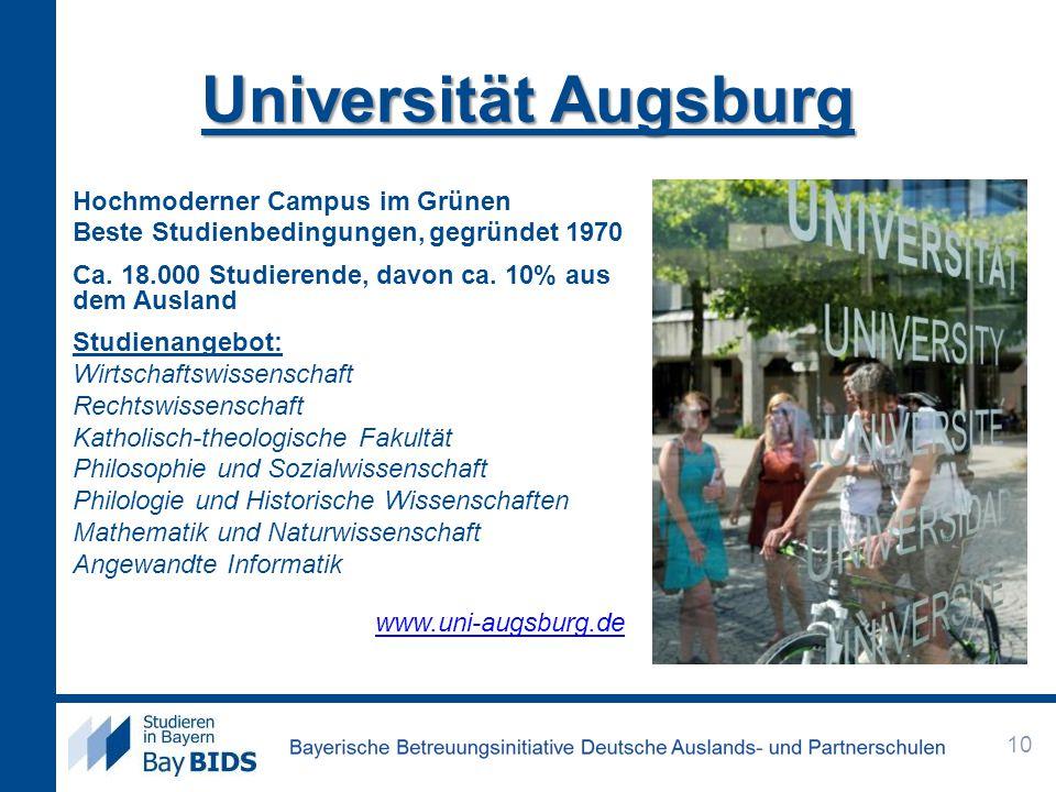 Universität Augsburg Hochmoderner Campus im Grünen Beste Studienbedingungen, gegründet 1970 Ca. 18.000 Studierende, davon ca. 10% aus dem Ausland Stud