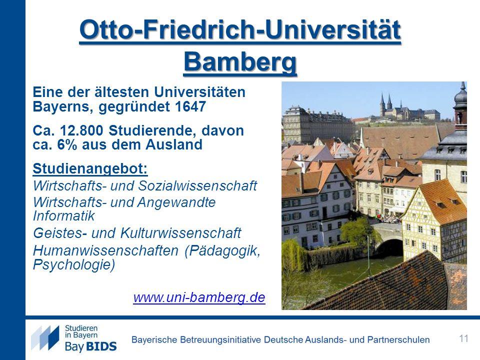 Otto-Friedrich-Universität Bamberg Eine der ältesten Universitäten Bayerns, gegründet 1647 Ca. 12.800 Studierende, davon ca. 6% aus dem Ausland Studie