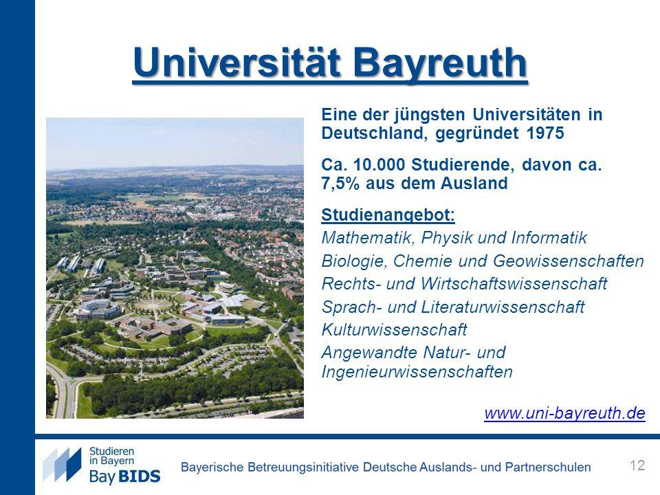 Universität Bayreuth Eine der jüngsten Universitäten in Deutschland, gegründet 1975 Ca. 10.000 Studierende, davon ca. 7,5% aus dem Ausland Studienange