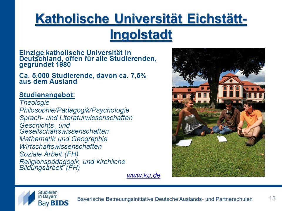 Katholische Universität Eichstätt- Ingolstadt Einzige katholische Universität in Deutschland, offen für alle Studierenden, gegründet 1980 Ca. 5.000 St