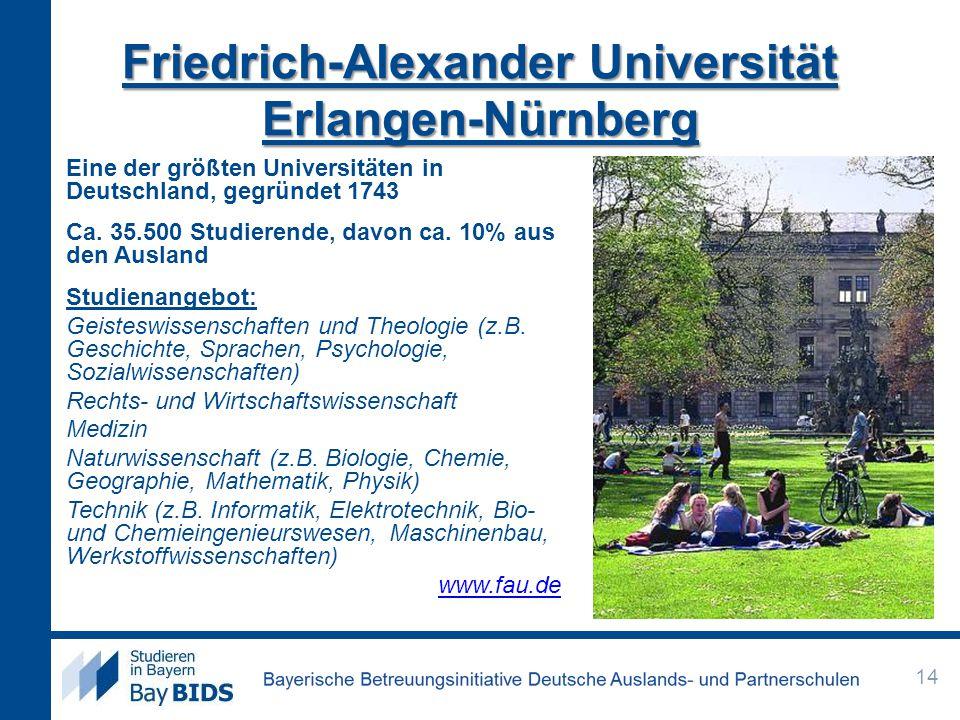 Friedrich-Alexander Universität Erlangen-Nürnberg Eine der größten Universitäten in Deutschland, gegründet 1743 Ca. 35.500 Studierende, davon ca. 10%