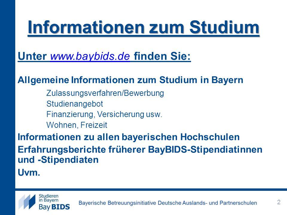 Informationen zum Studium Unter www.baybids.de finden Sie:www.baybids.de Allgemeine Informationen zum Studium in Bayern Zulassungsverfahren/Bewerbung