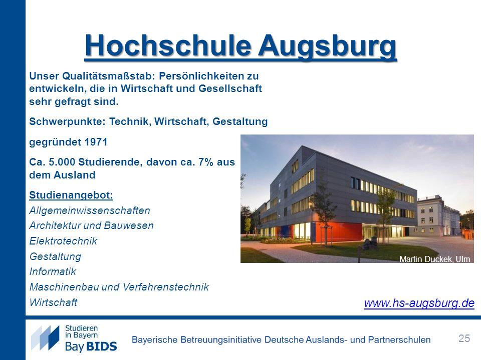 Hochschule Augsburg Unser Qualitätsmaßstab: Persönlichkeiten zu entwickeln, die in Wirtschaft und Gesellschaft sehr gefragt sind. Schwerpunkte: Techni