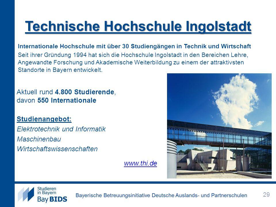 Technische Hochschule Ingolstadt Aktuell rund 4.800 Studierende, davon 550 Internationale Studienangebot: Elektrotechnik und Informatik Maschinenbau W