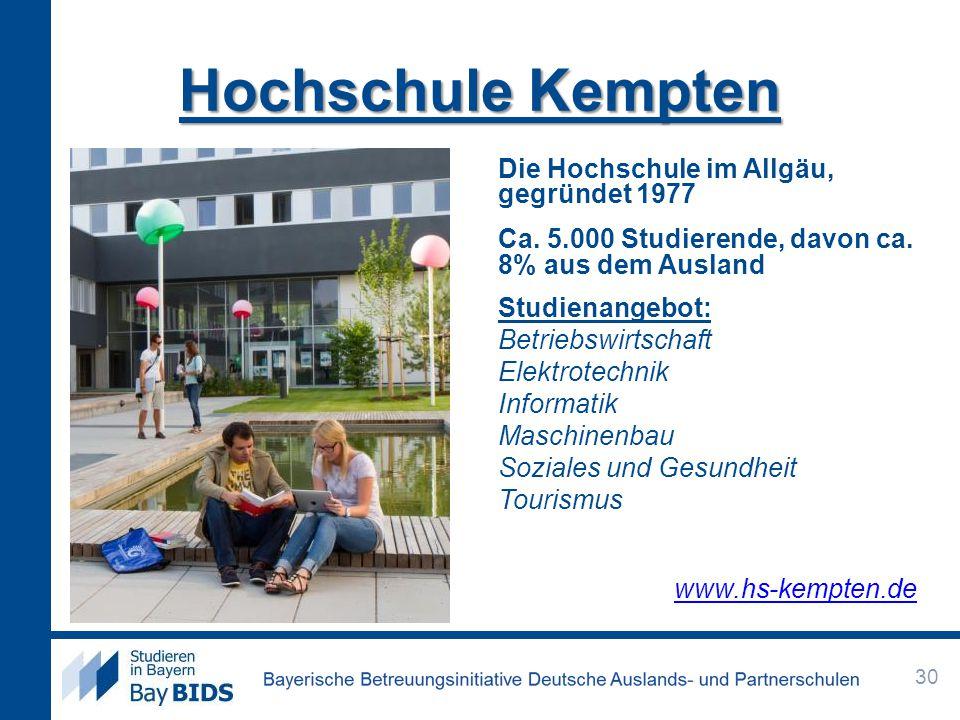 Hochschule Kempten Die Hochschule im Allgäu, gegründet 1977 Ca. 5.000 Studierende, davon ca. 8% aus dem Ausland Studienangebot: Betriebswirtschaft Ele