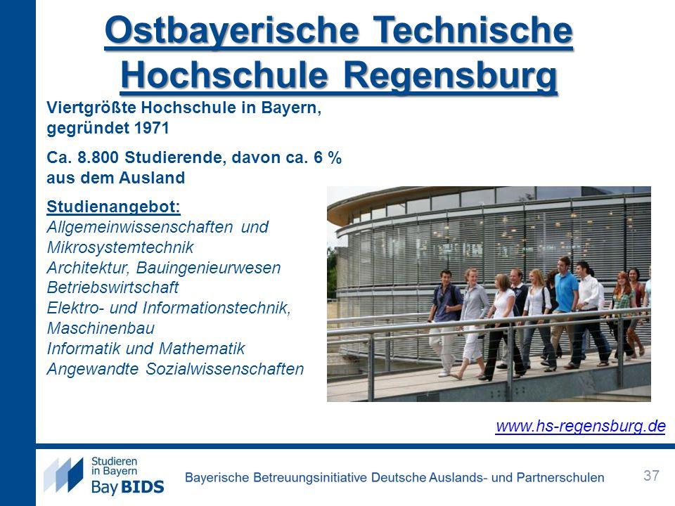 Ostbayerische Technische Hochschule Regensburg Viertgrößte Hochschule in Bayern, gegründet 1971 Ca. 8.800 Studierende, davon ca. 6 % aus dem Ausland S