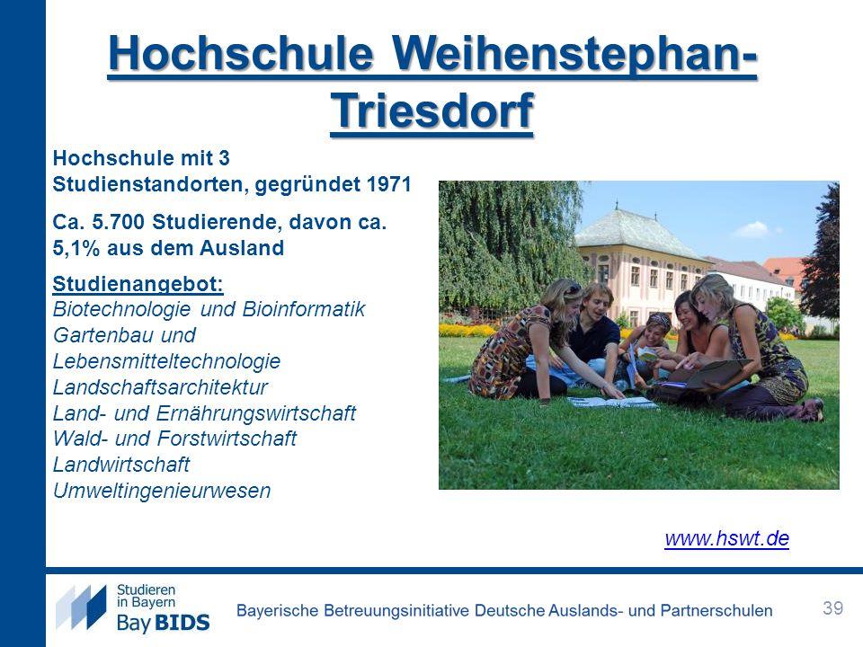 Hochschule Weihenstephan- Triesdorf Hochschule mit 3 Studienstandorten, gegründet 1971 Ca. 5.700 Studierende, davon ca. 5,1% aus dem Ausland Studienan
