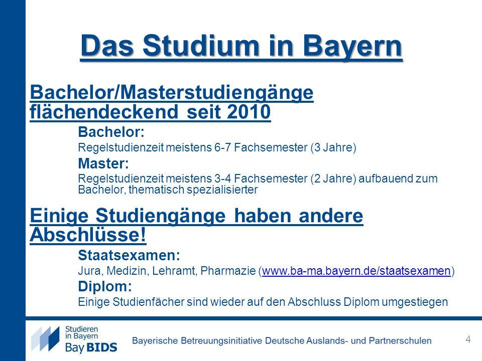Das Studium in Bayern Bachelor/Masterstudiengänge flächendeckend seit 2010 Bachelor: Regelstudienzeit meistens 6-7 Fachsemester (3 Jahre) Master: Rege