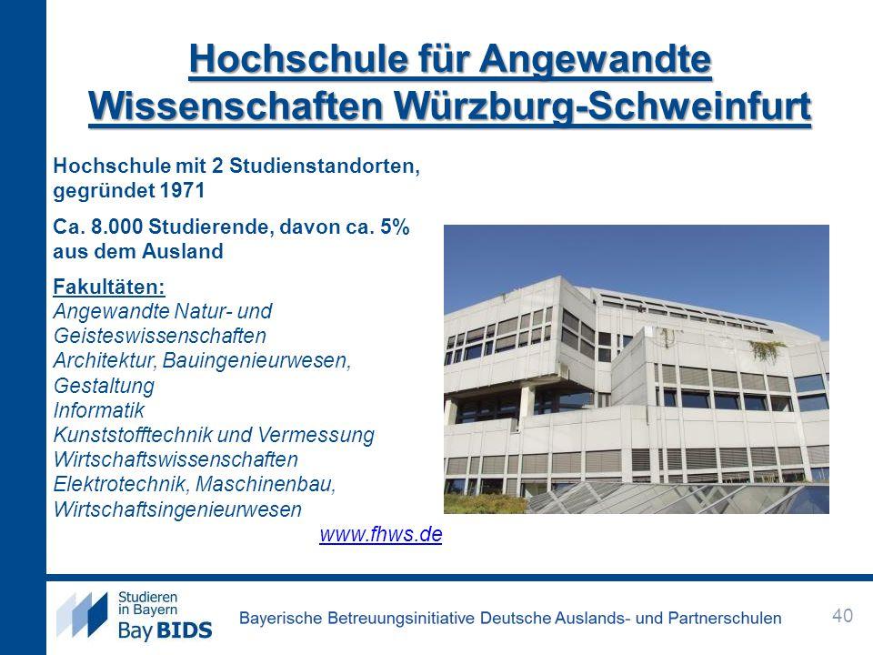 Hochschule für Angewandte Wissenschaften Würzburg-Schweinfurt Hochschule mit 2 Studienstandorten, gegründet 1971 Ca. 8.000 Studierende, davon ca. 5% a