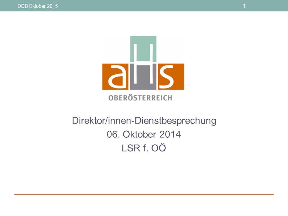 DDB Oktober 2015 1 Direktor/innen-Dienstbesprechung 06. Oktober 2014 LSR f. OÖ