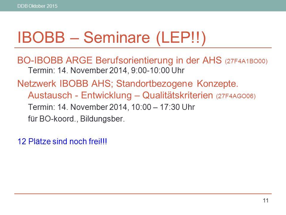 DDB Oktober 2015 11 IBOBB – Seminare (LEP!!) BO-IBOBB ARGE Berufsorientierung in der AHS (27F4A1BO00) Termin: 14. November 2014, 9:00-10:00 Uhr Netzwe