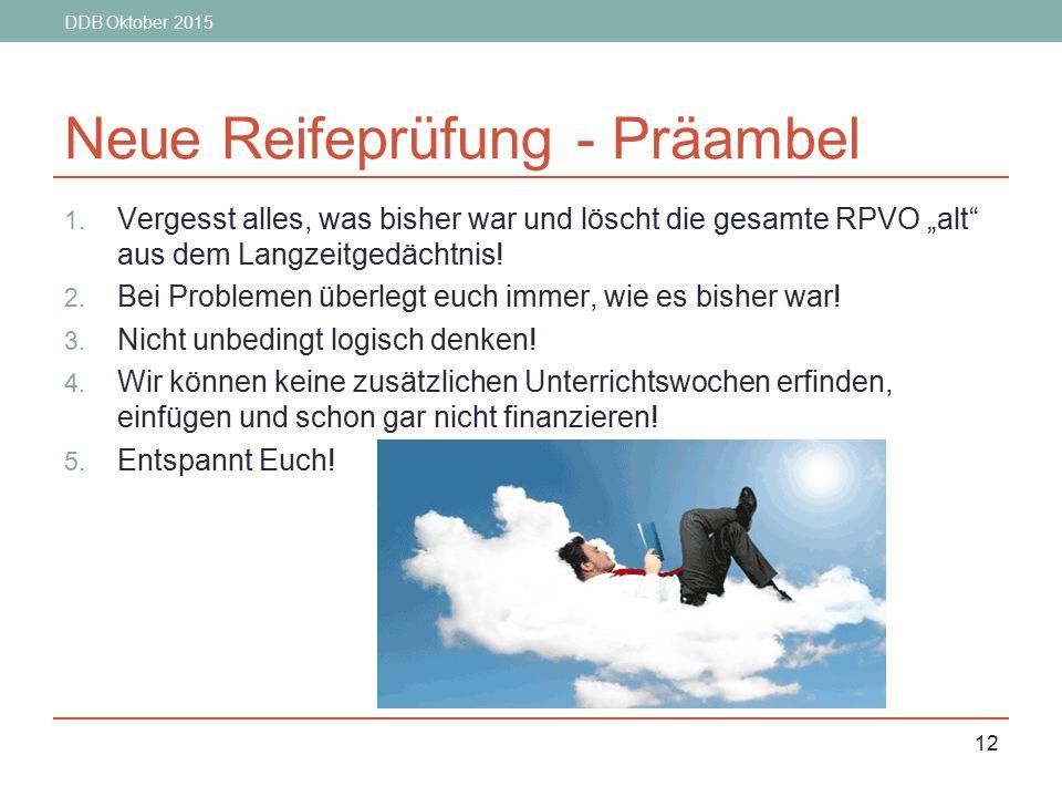 """DDB Oktober 2015 12 Neue Reifeprüfung - Präambel 1. Vergesst alles, was bisher war und löscht die gesamte RPVO """"alt"""" aus dem Langzeitgedächtnis! 2. Be"""