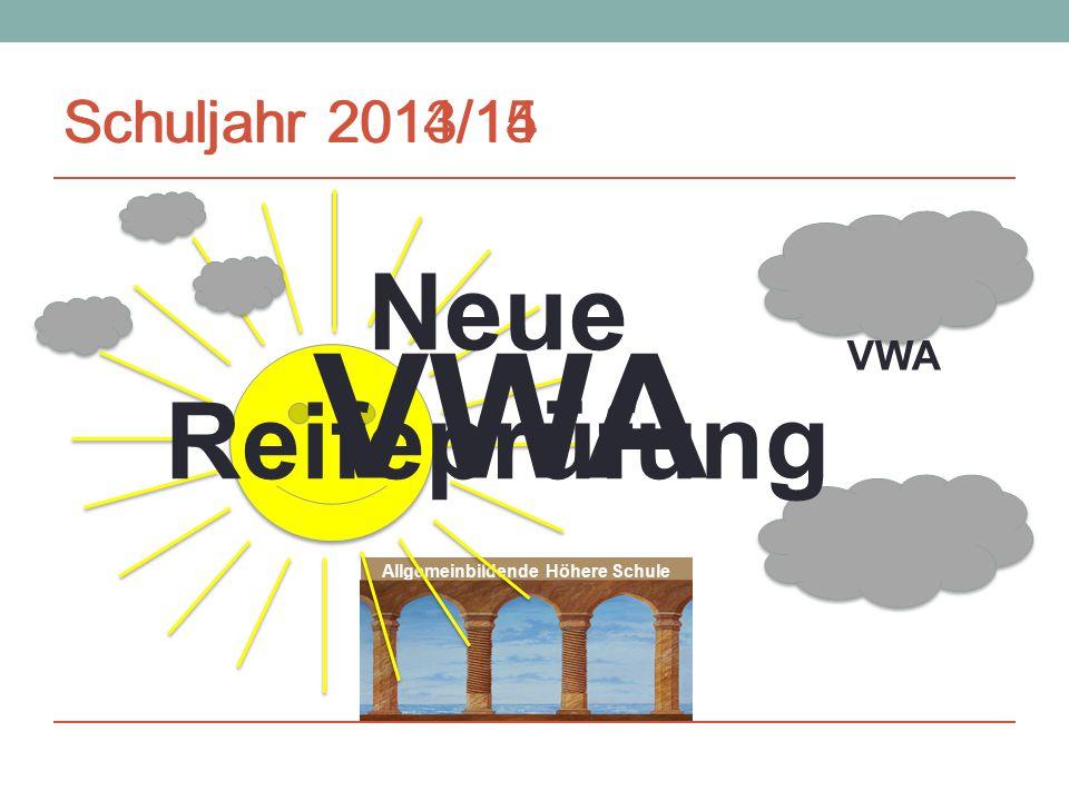 Allgemeinbildende Höhere Schule VWA Schuljahr 2013/14 VWA Schuljahr 2014/15 Neue Reifeprüfung