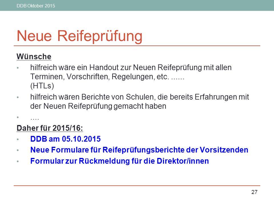 DDB Oktober 2015 27 Neue Reifeprüfung Wünsche hilfreich wäre ein Handout zur Neuen Reifeprüfung mit allen Terminen, Vorschriften, Regelungen, etc.....