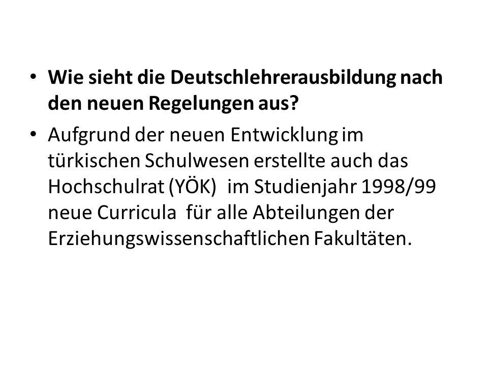 Wie sieht die Deutschlehrerausbildung nach den neuen Regelungen aus? Aufgrund der neuen Entwicklung im türkischen Schulwesen erstellte auch das Hochsc