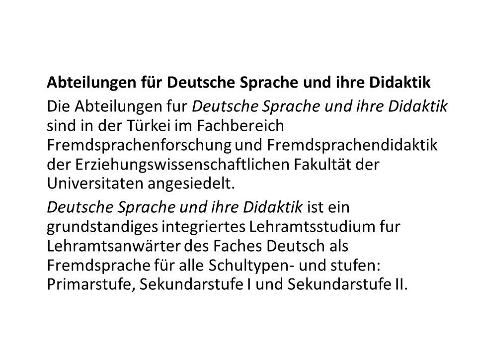 Abteilungen für Deutsche Sprache und ihre Didaktik Die Abteilungen fur Deutsche Sprache und ihre Didaktik sind in der Türkei im Fachbereich Fremdsprachenforschung und Fremdsprachendidaktik der Erziehungswissenschaftlichen Fakultät der Universitaten angesiedelt.